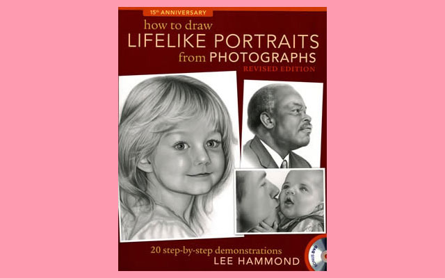 HOW TO DRAW LIFELIKE PORTRAITS FROM PHOTOGRAPHS by LEE HAMMOND