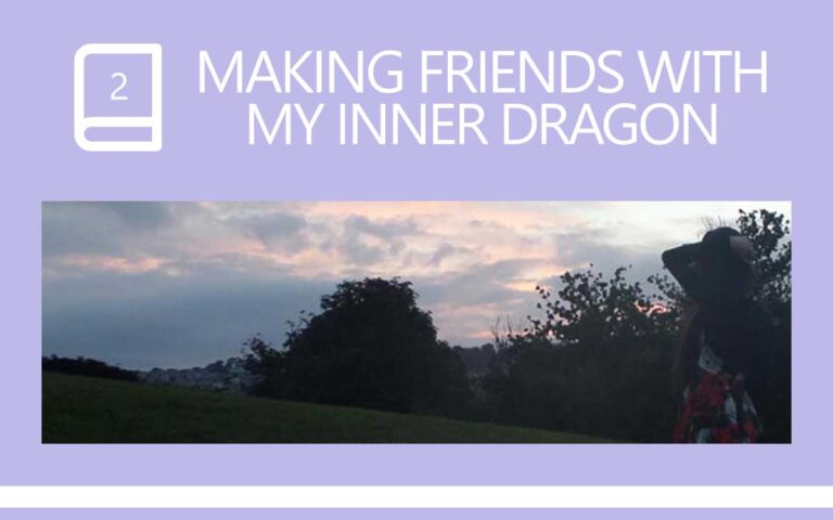 2 • MAKING FRIENDS WITH MY INNER DRAGON