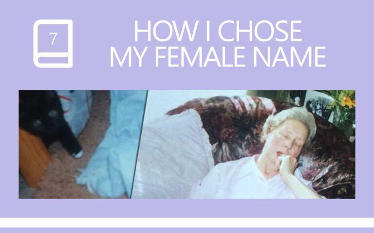 7 • HOW I CHOSE MY FEMALE NAME
