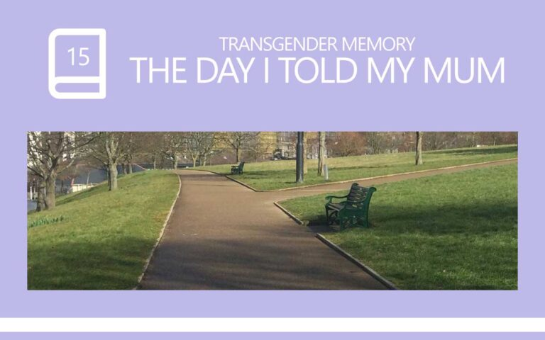 15 • THE DAY I TOLD MY MUM I WAS TRANSGENDER