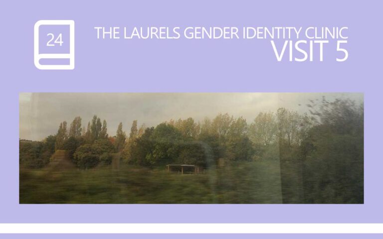 24 • THE LAURELS GENDER IDENTITY CLINIC VISIT 05
