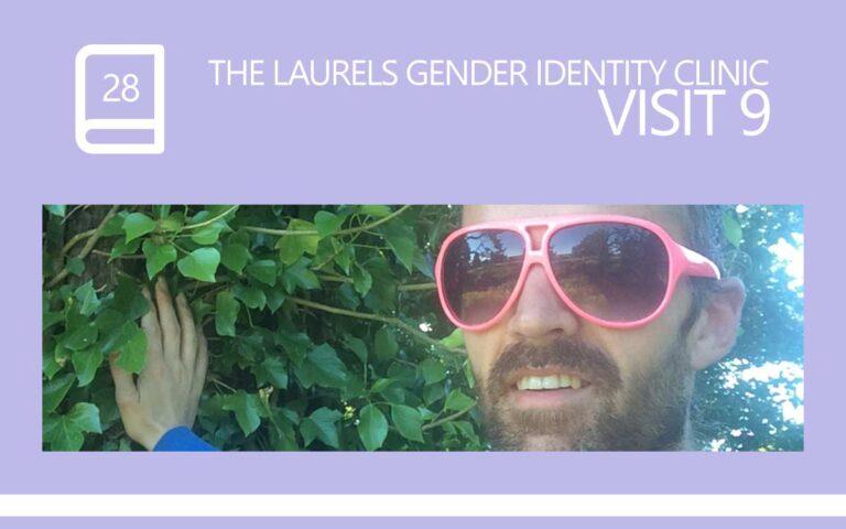 28 • THE LAURELS GENDER IDENTITY CLINIC VISIT 09