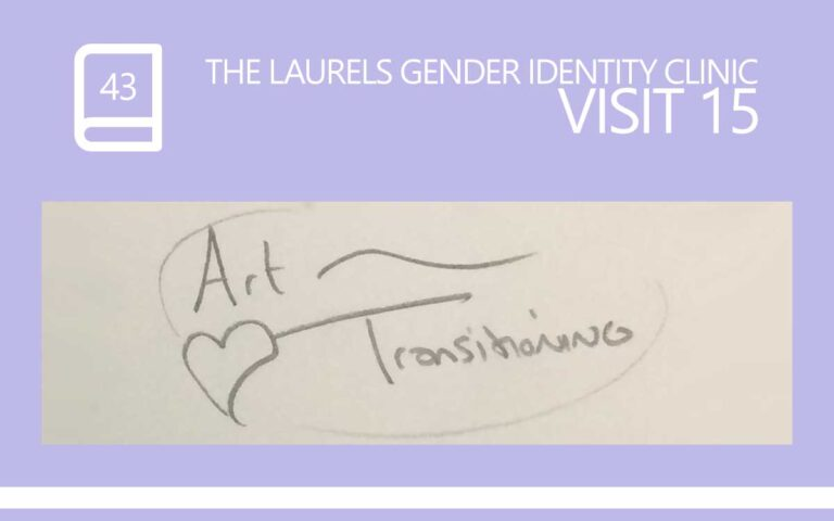43 • THE LAURELS GENDER IDENTITY CLINIC VISIT 15