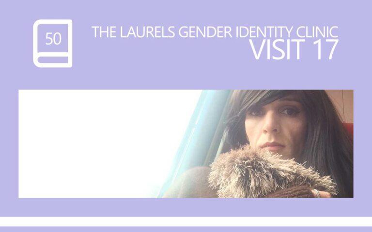 50 • THE LAURELS GENDER IDENTITY CLINIC VISIT 17