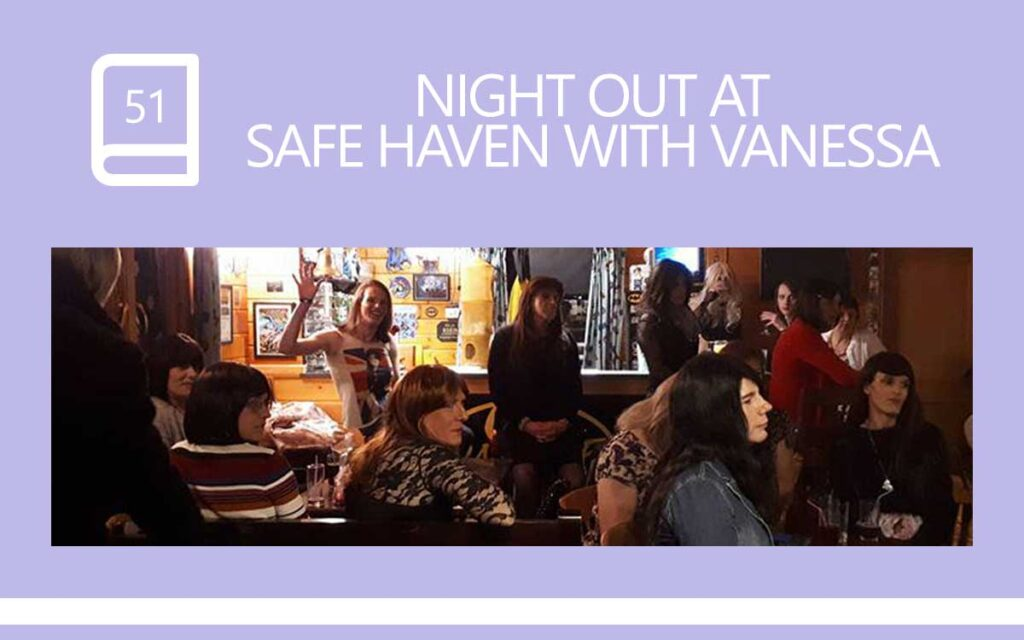 Night Out at Safe Haven with Vanessa, a Transgender Diary Entry with Transgender Artist & Model Sophie Lawson