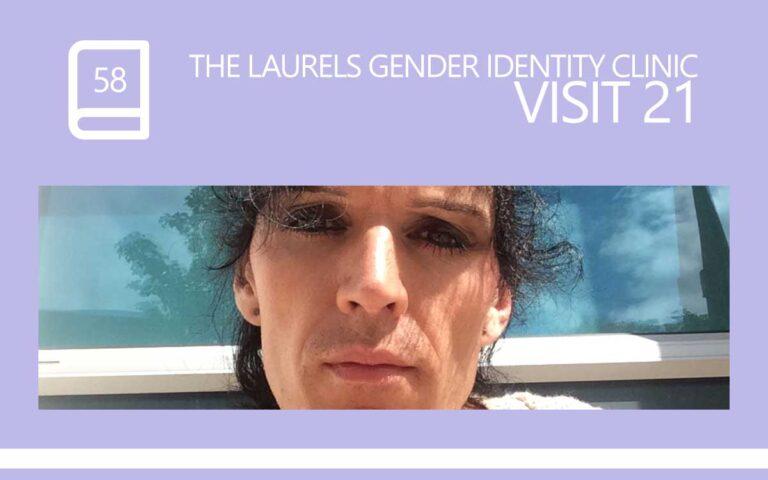 58 • THE LAURELS GENDER IDENTITY CLINIC VISIT 21