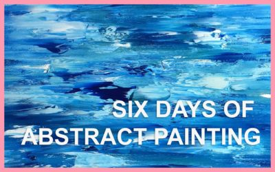 SIX DAYS OF ABSTRACT PAINTING: 30 IN 30 PAINTING CHALLENGE, DAYS 1 TO 6
