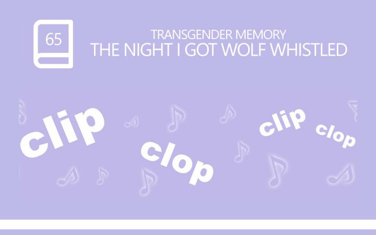 65 • THE NIGHT I GOT WOLF WHISTLED