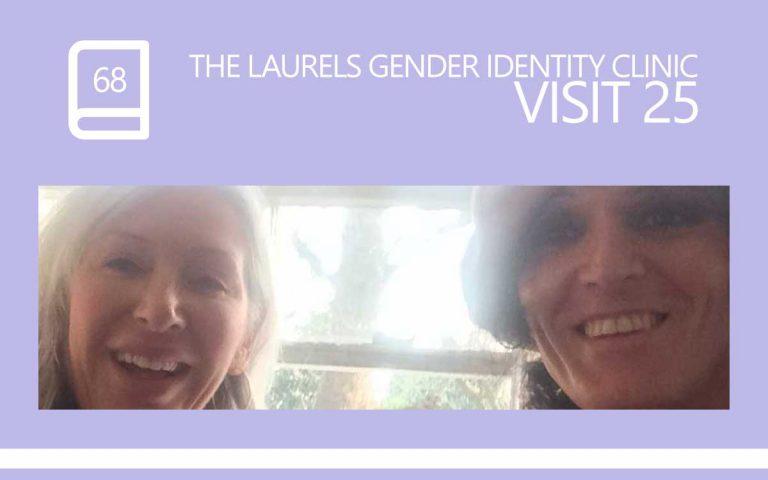 68 • THE LAURELS GENDER IDENTITY CLINIC VISIT 25