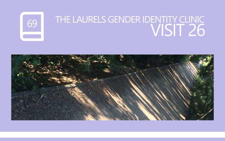 69 • THE LAURELS GENDER IDENTITY CLINIC VISIT 26