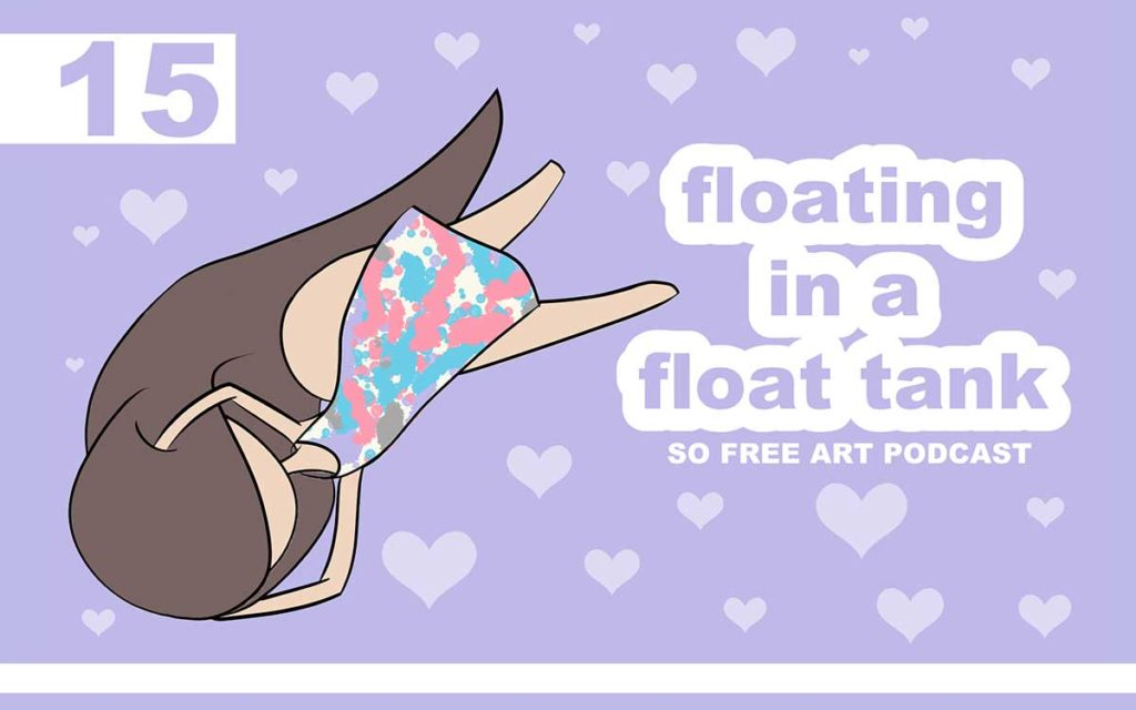 So Free Art Podcast Episode 15 - Floating in a Float Tank, with Transgender Artist Sophie Lawson