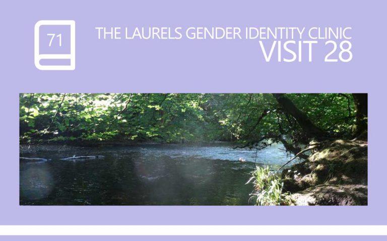 71 • THE LAURELS GENDER IDENTITY CLINIC VISIT 28