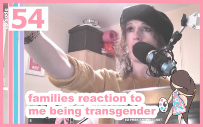 54 – FAMILIES REACTION TO ME COMING OUT AS TRANSGENDER