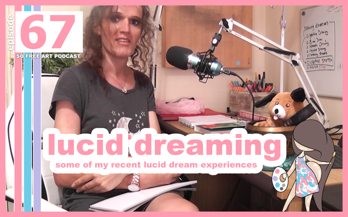 LUCID DREAMING : MY LUCID DREAM EXPERIENCES - THE SO FREE ART PODCAST 67