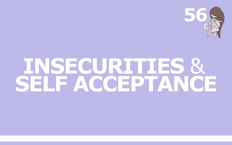 56 – INSECURITIES AND SELF ACCEPTANCE
