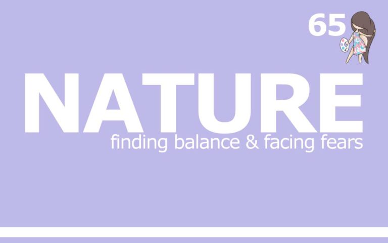 65 – NATURE : FINDING BALANCE & FACING FEARS
