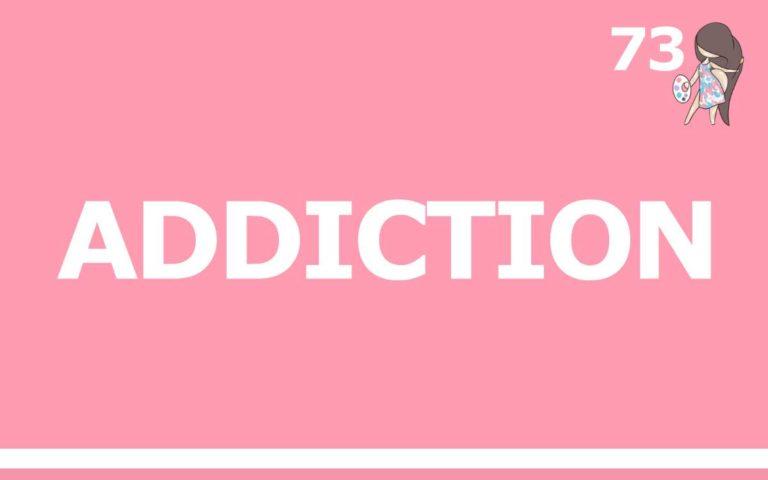 73 – OVERCOMING ADDICTION