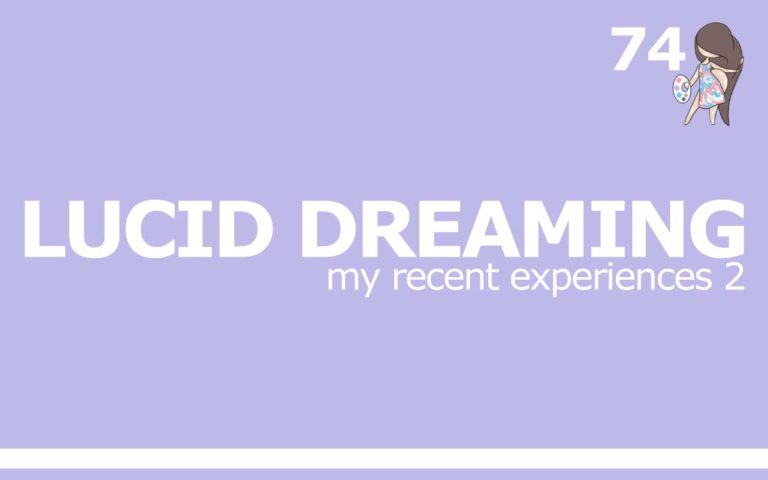 74 – LUCID DREAMING : MY RECENT LUCID DREAM EXPERIENCES 2