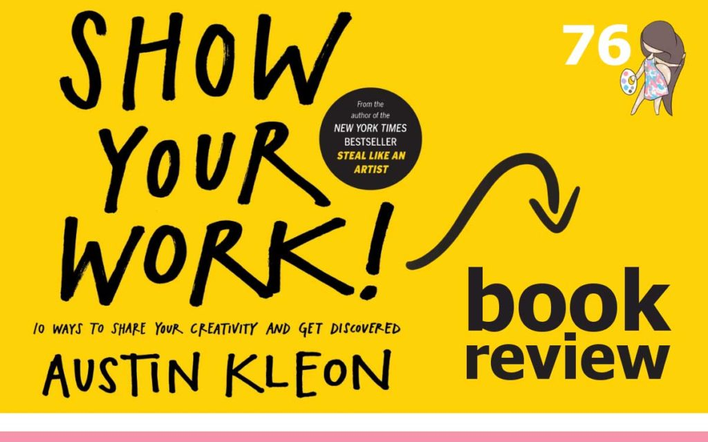 The So Free Art Podcast Episode 76 - Show Your Work by Austin Kleon - Book Review