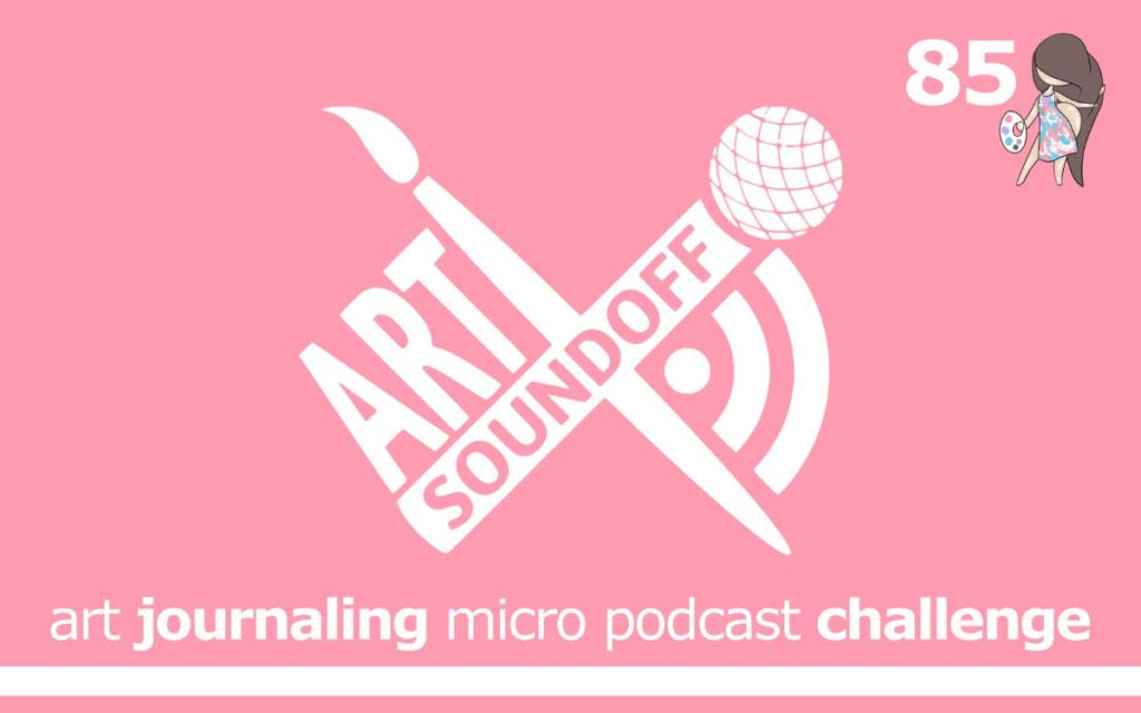ART SOUNDOFF : ART JOURNALING MICRO PODCAST CHALLENGE : Episode 85 of the So Free Art Podcast, with Transgender Artist Sophie Lawson
