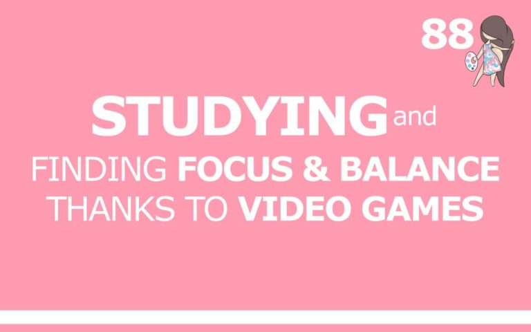 88 – STUDYING AND FINDING FOCUS & BALANCE THANKS TO VIDEO GAMES