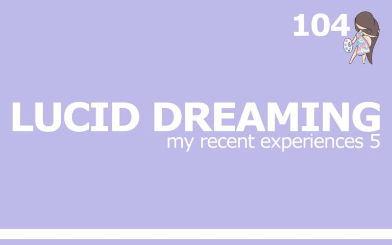 104 – LUCID DREAMING : MY RECENT LUCID DREAM EXPERIENCES 5