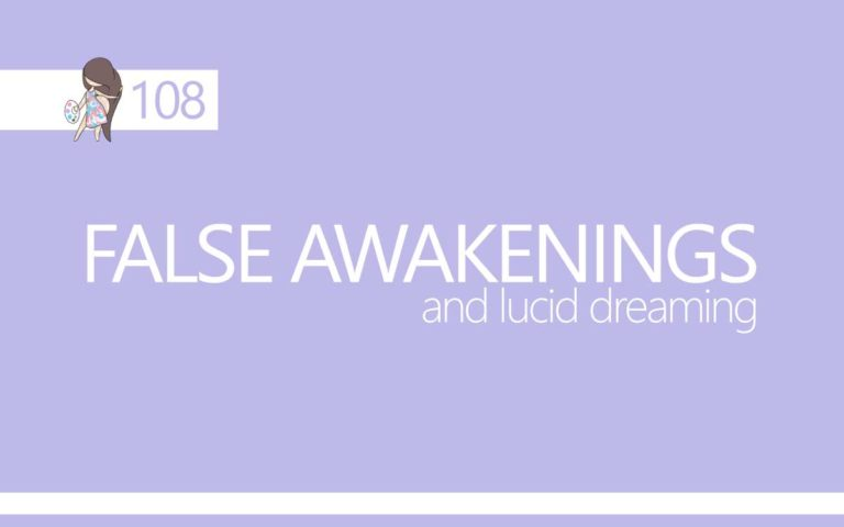 108 – FALSE AWAKENINGS AND LUCID DREAMING
