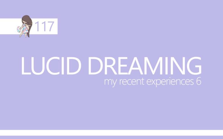 117 • LUCID DREAMING : MY RECENT EXPERIENCES PART 6