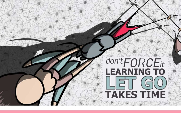 AFFIRMATION 5: DON'T FORCE IT LEARNING TO LET GO TAKES TIME