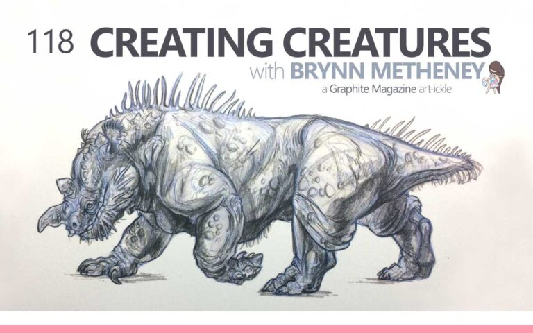 118 • GRAPHITE MAGAZINE ARTICLE 'CREATING CREATURES, WITH BRYNN METHENEY'