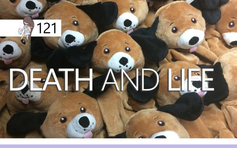 121 – DEATH AND LIFE