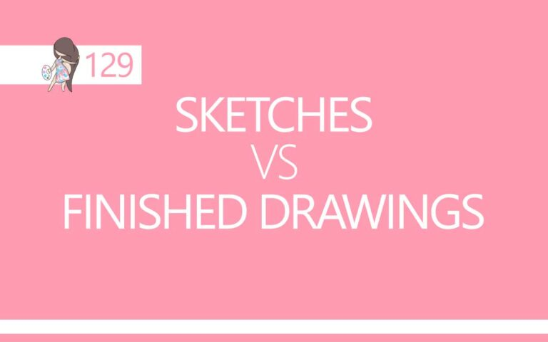 129 • SKETCHES VS FINISHED DRAWINGS