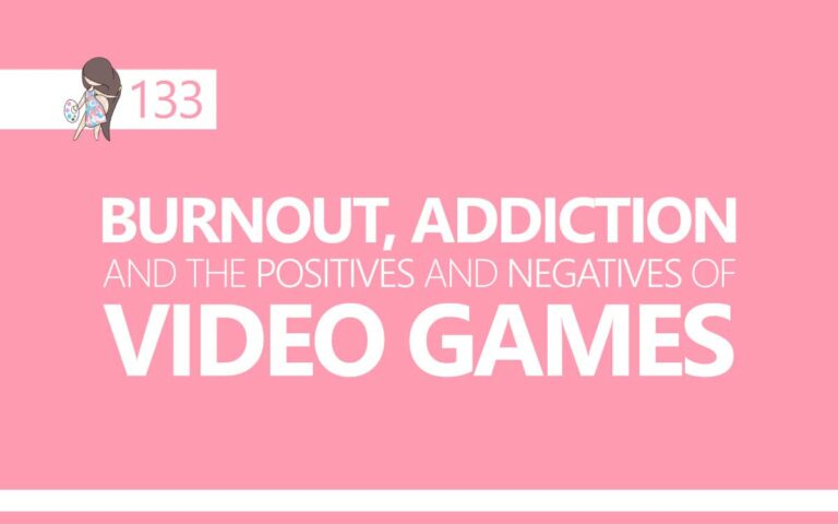 133 • BURNOUT, ADDICTION, AND THE POSITIVES AND NEGATIVES OF VIDEO GAMES