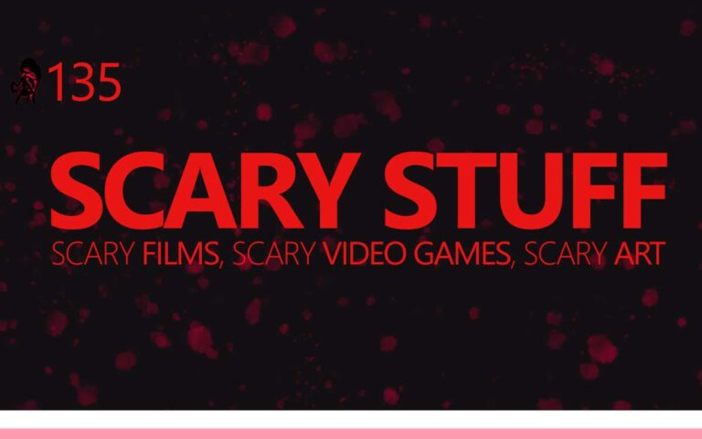 135 • SCARY STUFF: SCARY FILMS, SCARY VIDEO GAMES, AND SCARY ART