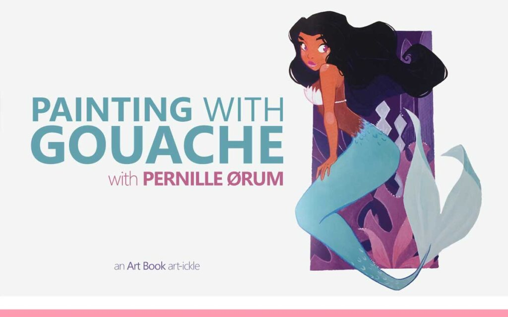 PAINTING WITH GOUACHE WITH PERNILLE ØRUM Mermaid- an art book Art-ickle : Episode 150 of the So Free Art Podcast, with Transgender Artist Sophie Lawson